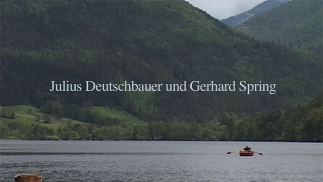 julius deutschbauer / gerhard spring, a film project for lunz am see
